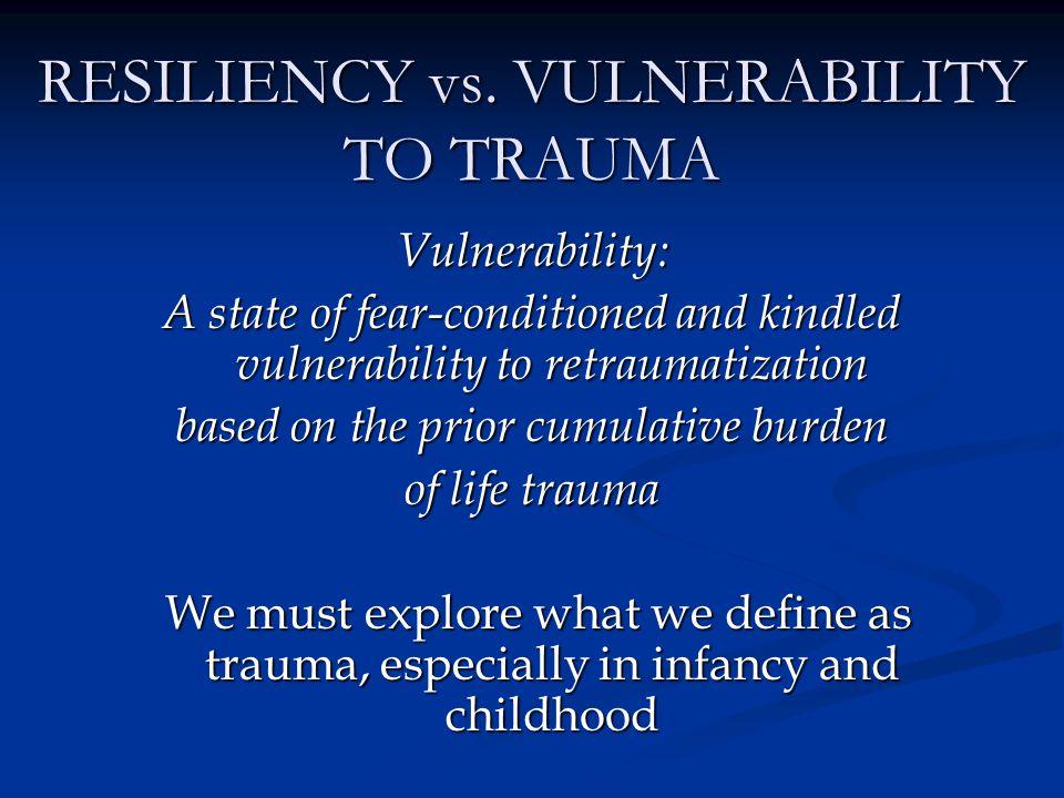 RESILIENCY vs. VULNERABILITY TO TRAUMA
