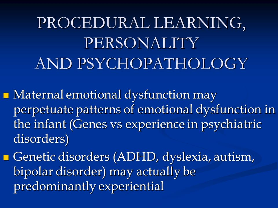 PROCEDURAL LEARNING, PERSONALITY AND PSYCHOPATHOLOGY