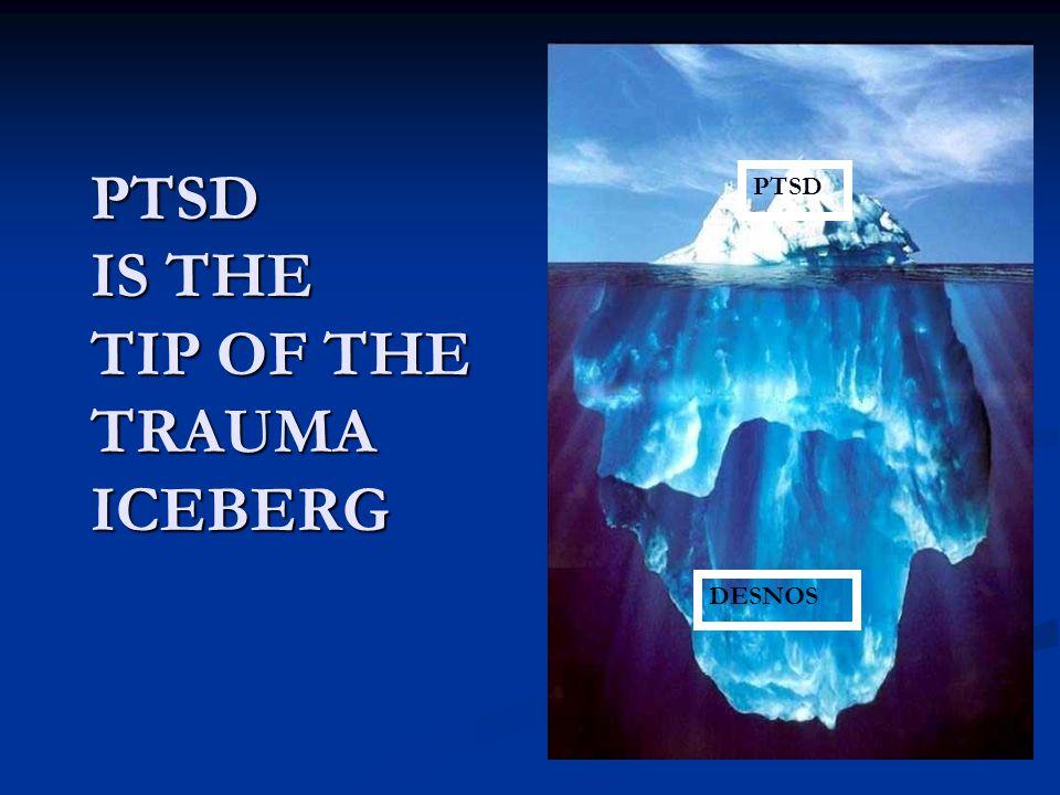 PTSD IS THE TIP OF THE TRAUMA ICEBERG