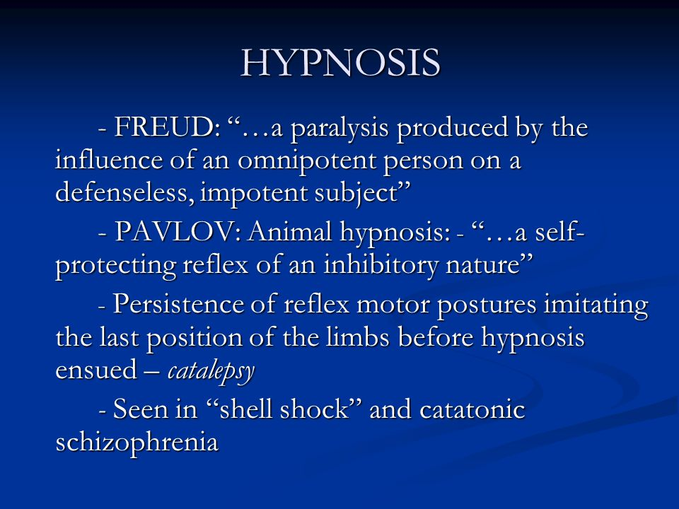 HYPNOSIS - FREUD: …a paralysis produced by the influence of an omnipotent person on a defenseless, impotent subject