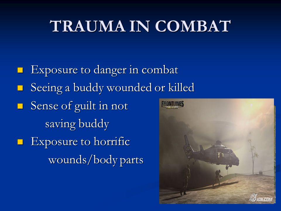 TRAUMA IN COMBAT Exposure to danger in combat
