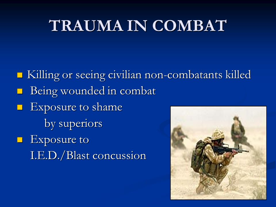 TRAUMA IN COMBAT Killing or seeing civilian non-combatants killed