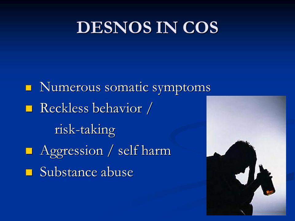 DESNOS IN COS Reckless behavior / risk-taking Aggression / self harm