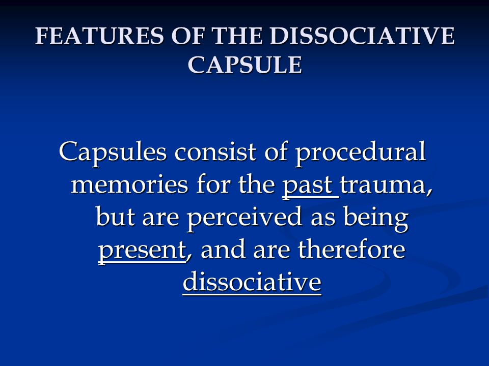 FEATURES OF THE DISSOCIATIVE CAPSULE