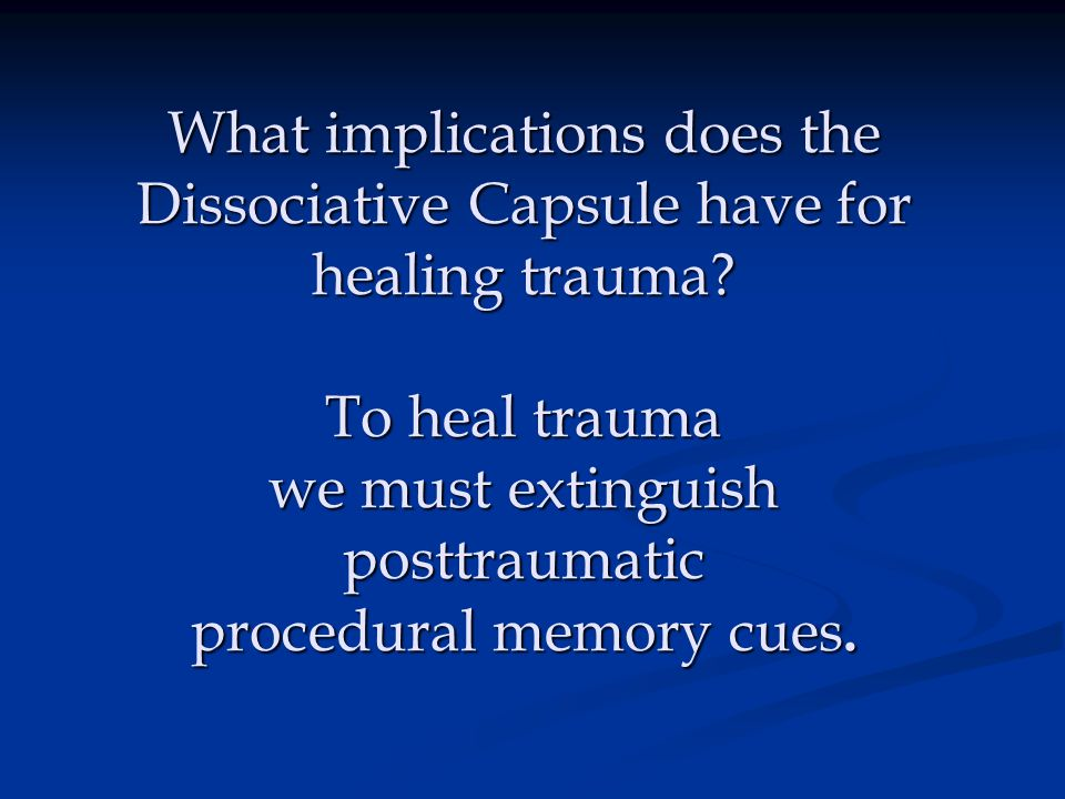 What implications does the Dissociative Capsule have for healing trauma.