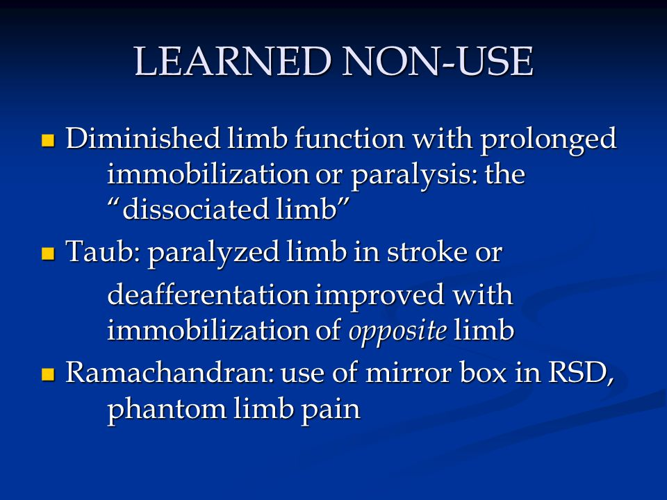 LEARNED NON-USE Diminished limb function with prolonged immobilization or paralysis: the dissociated limb