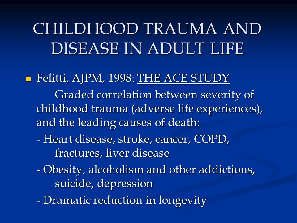 CHILDHOOD TRAUMA AND DISEASE IN ADULT LIFE