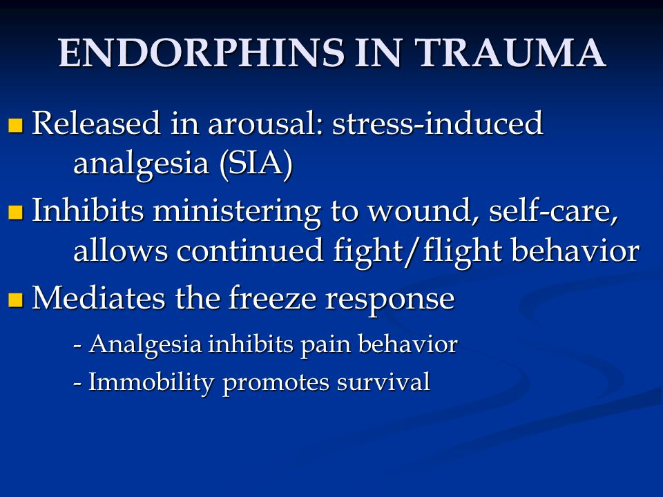 ENDORPHINS IN TRAUMA Released in arousal: stress-induced analgesia (SIA)