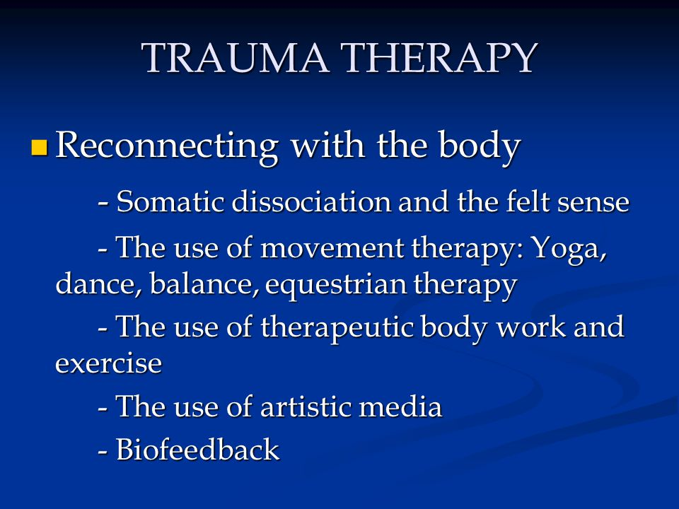 TRAUMA THERAPY Reconnecting with the body