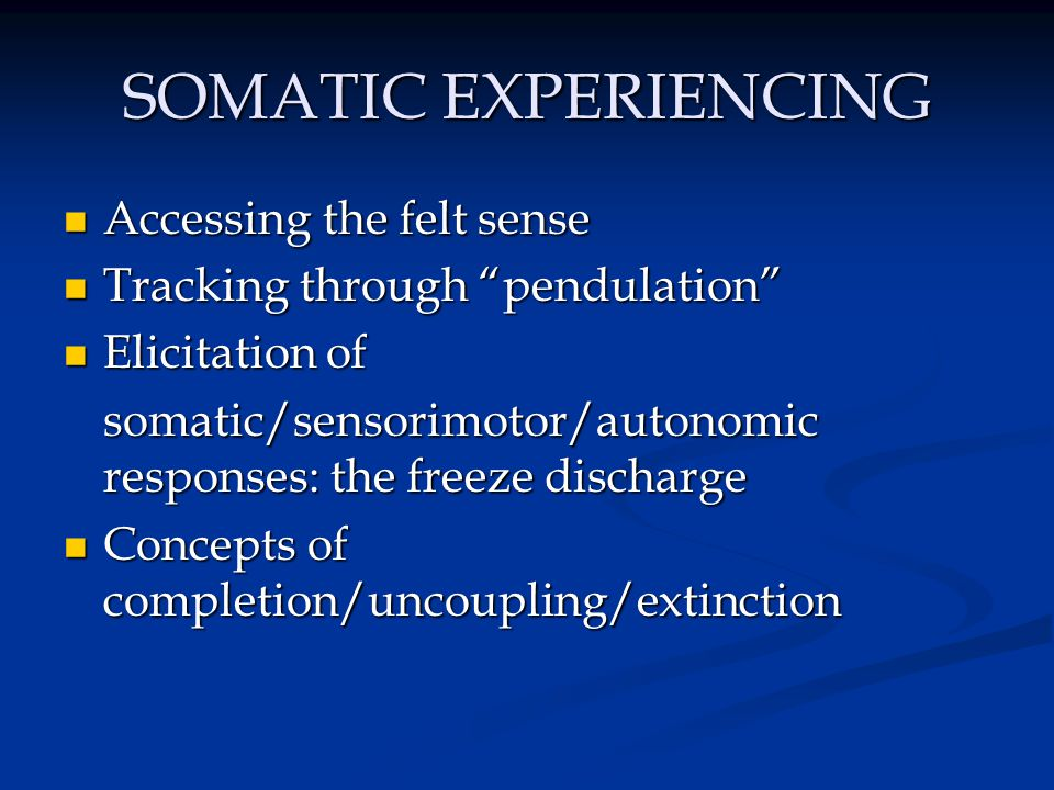 SOMATIC EXPERIENCING Accessing the felt sense