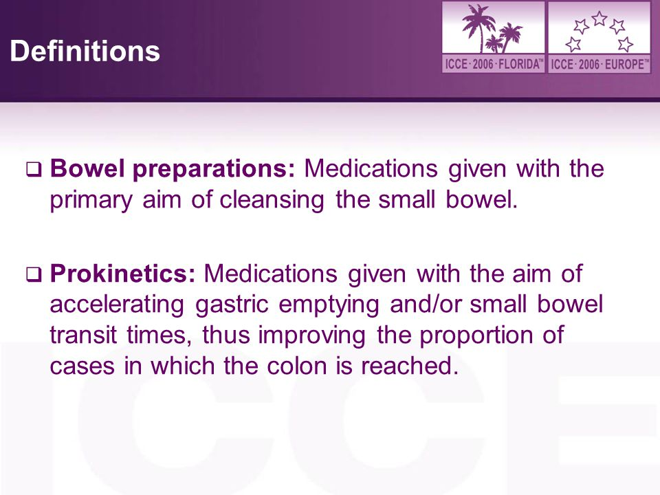 4/6/2017 Definitions. Bowel preparations: Medications given with the primary aim of cleansing the small bowel.