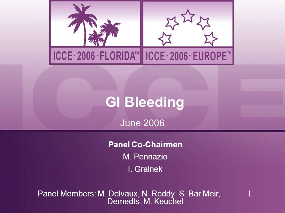 GI Bleeding June 2006 Panel Co-Chairmen M. Pennazio I. Gralnek
