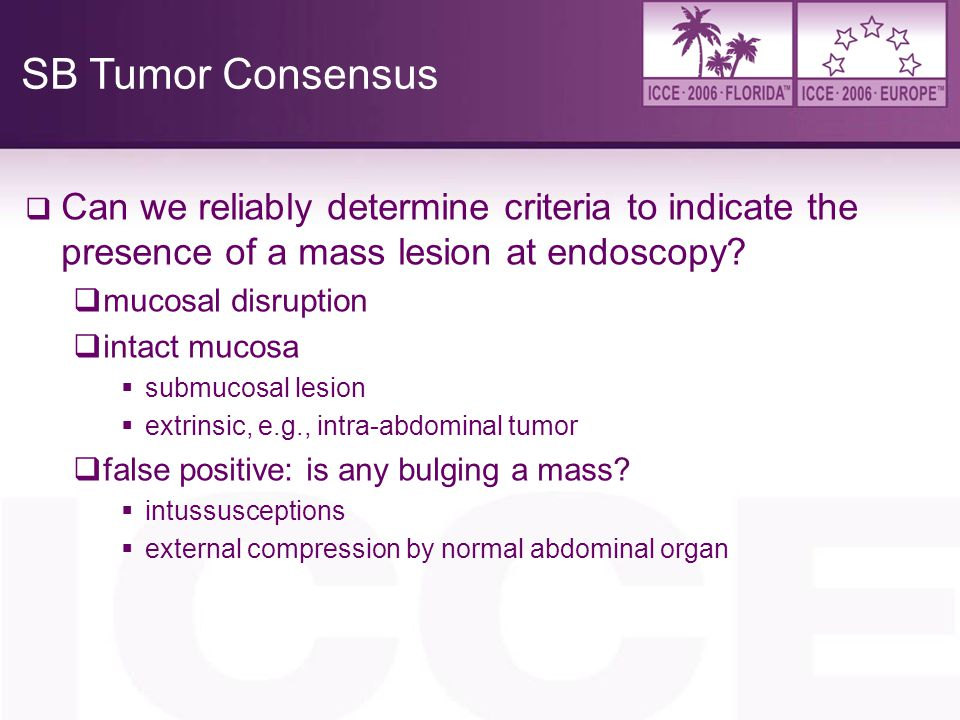 4/6/2017 SB Tumor Consensus. Can we reliably determine criteria to indicate the presence of a mass lesion at endoscopy