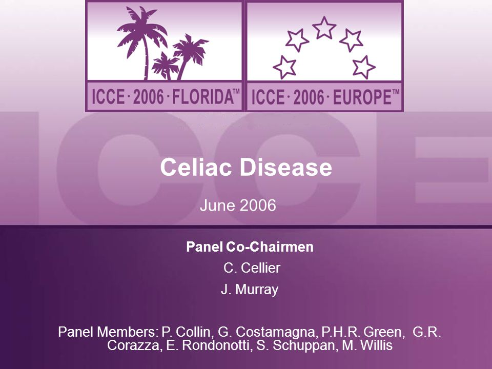 Celiac Disease June 2006 Panel Co-Chairmen C. Cellier J. Murray