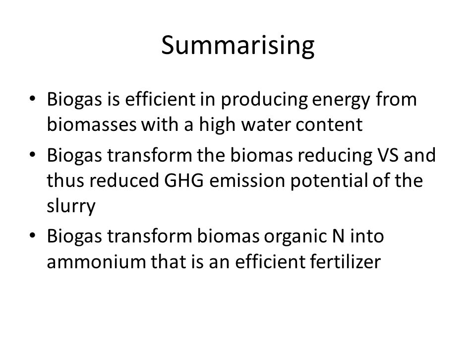 Summarising Biogas is efficient in producing energy from biomasses with a high water content.