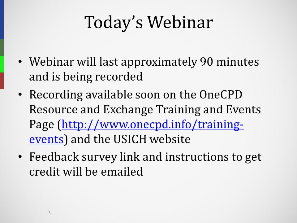 Today's Webinar Webinar will last approximately 90 minutes and is being recorded.