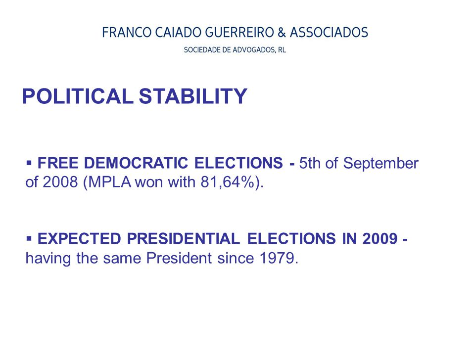 POLITICAL STABILITY FREE DEMOCRATIC ELECTIONS - 5th of September of 2008 (MPLA won with 81,64%).