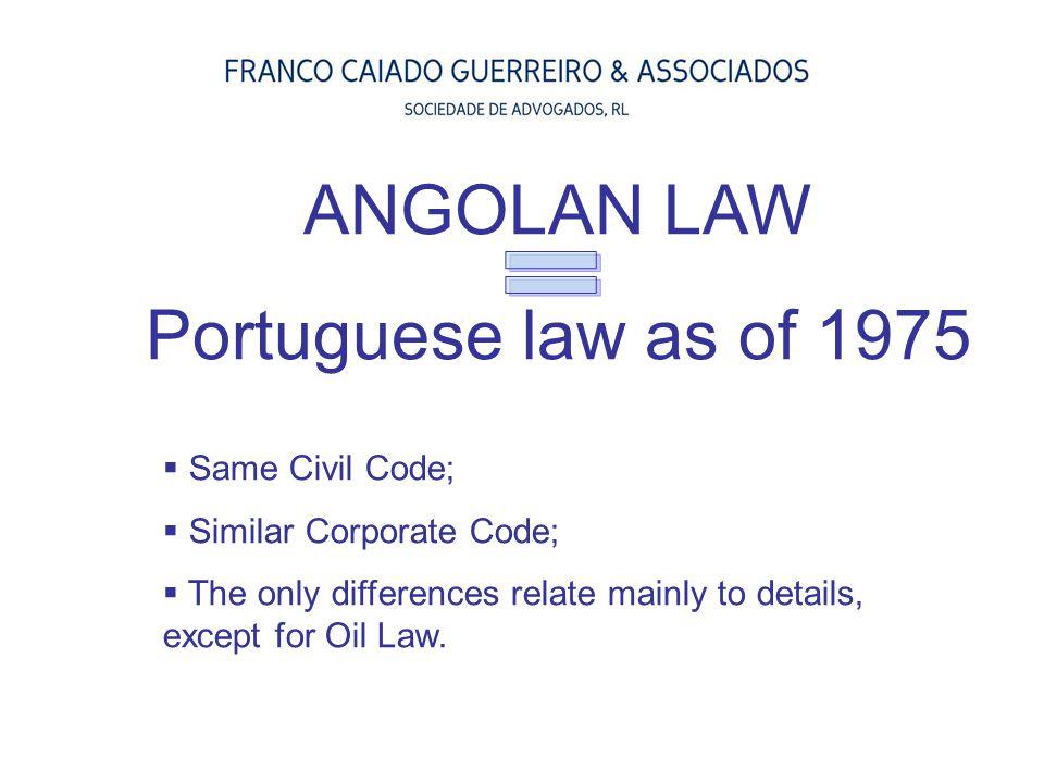 ANGOLAN LAW Portuguese law as of 1975 = Same Civil Code;