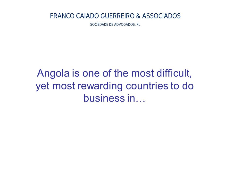 Angola is one of the most difficult, yet most rewarding countries to do business in…