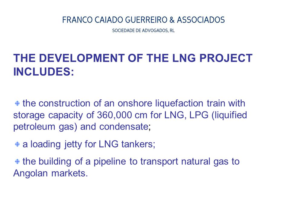 THE DEVELOPMENT OF THE LNG PROJECT INCLUDES: