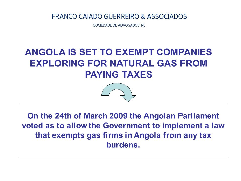 ANGOLA IS SET TO EXEMPT COMPANIES EXPLORING FOR NATURAL GAS FROM PAYING TAXES