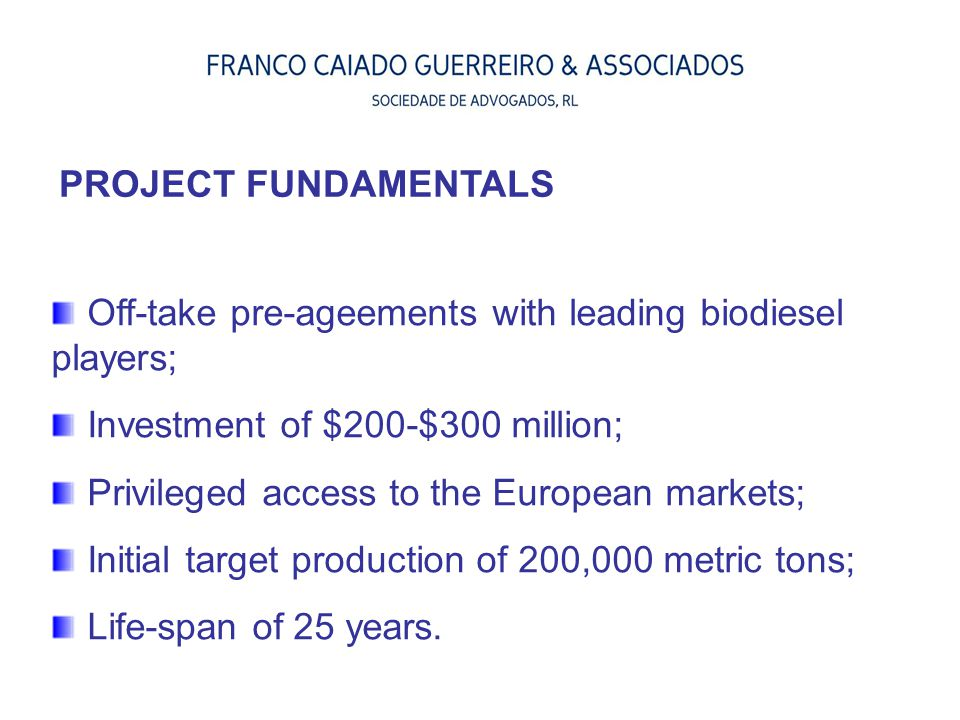 PROJECT FUNDAMENTALS Off-take pre-ageements with leading biodiesel players; Investment of $200-$300 million;