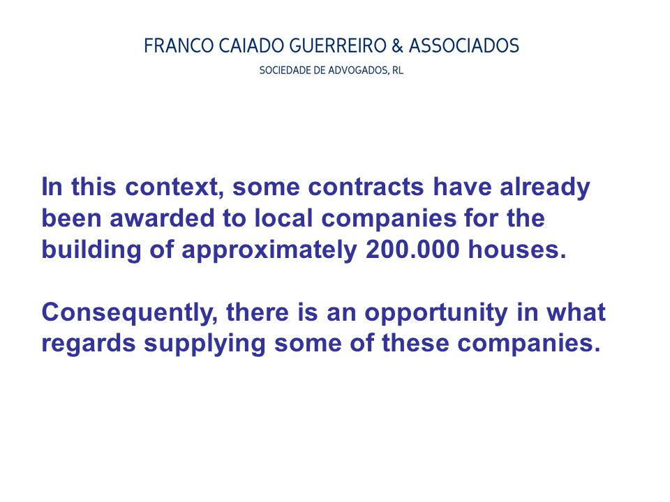 In this context, some contracts have already been awarded to local companies for the building of approximately 200.000 houses.