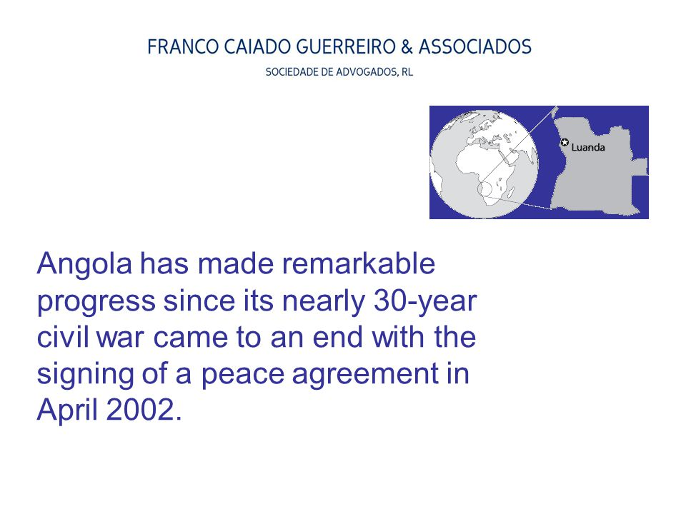 Angola has made remarkable progress since its nearly 30-year civil war came to an end with the signing of a peace agreement in April 2002.