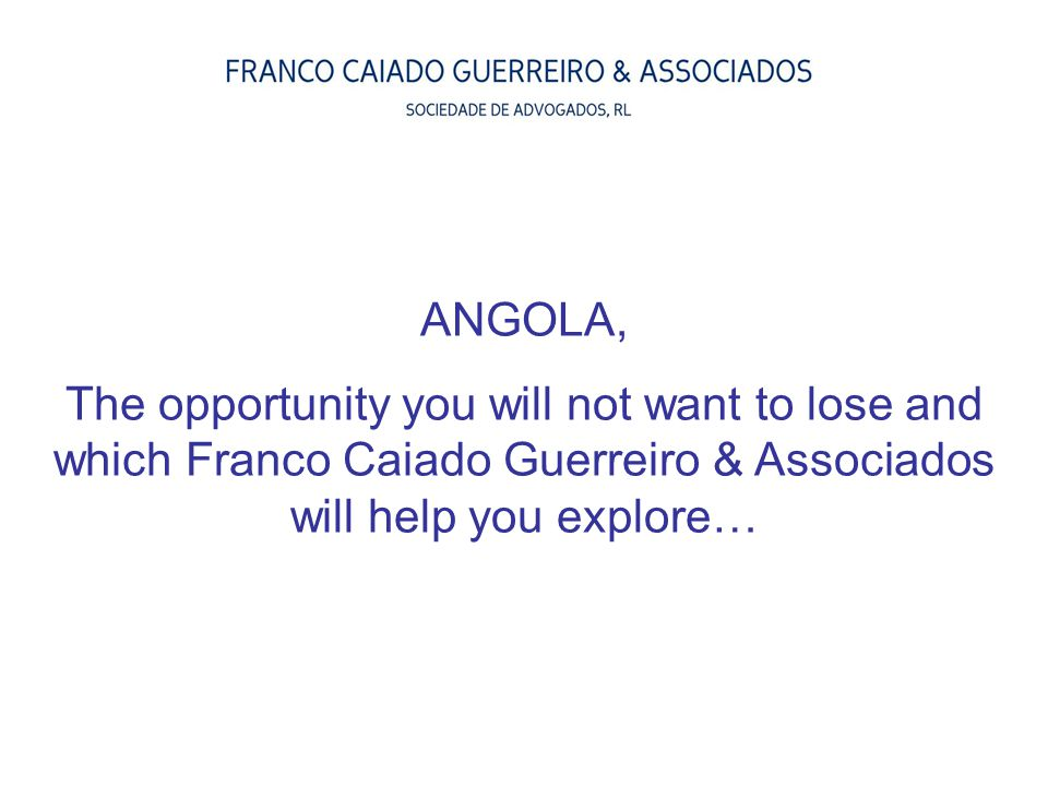 ANGOLA, The opportunity you will not want to lose and which Franco Caiado Guerreiro & Associados will help you explore…