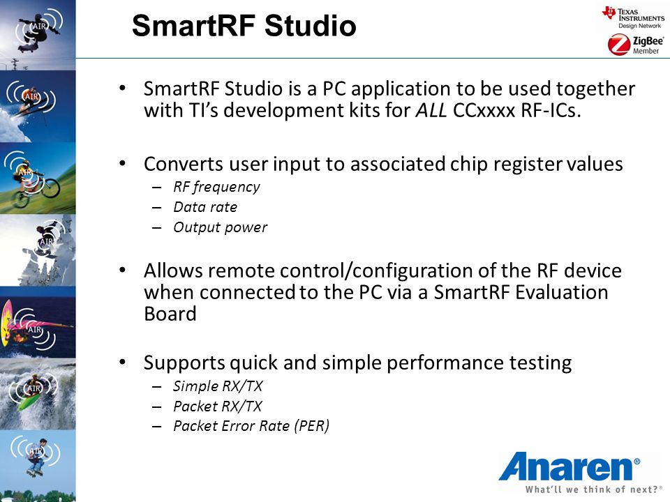 SmartRF Studio SmartRF Studio is a PC application to be used together with TI's development kits for ALL CCxxxx RF-ICs.