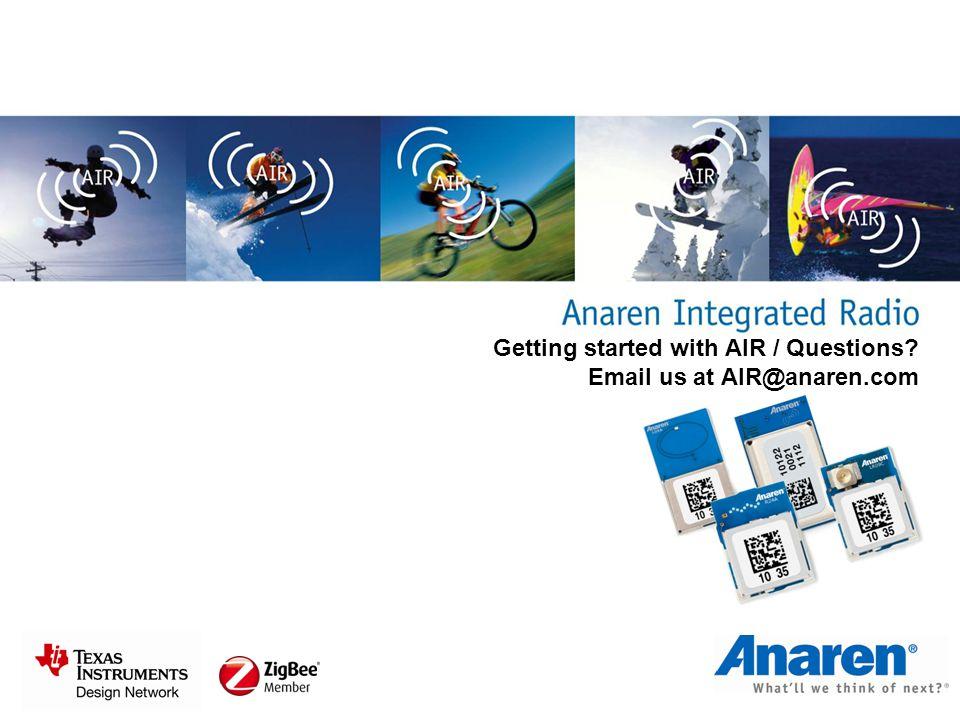 Getting started with AIR / Questions Email us at AIR@anaren.com