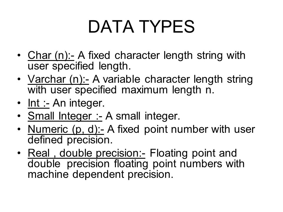 DATA TYPES Char (n):- A fixed character length string with user specified length.
