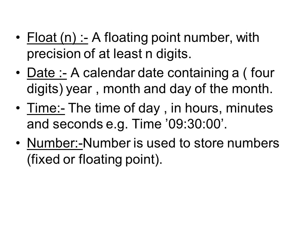 Float (n) :- A floating point number, with precision of at least n digits.