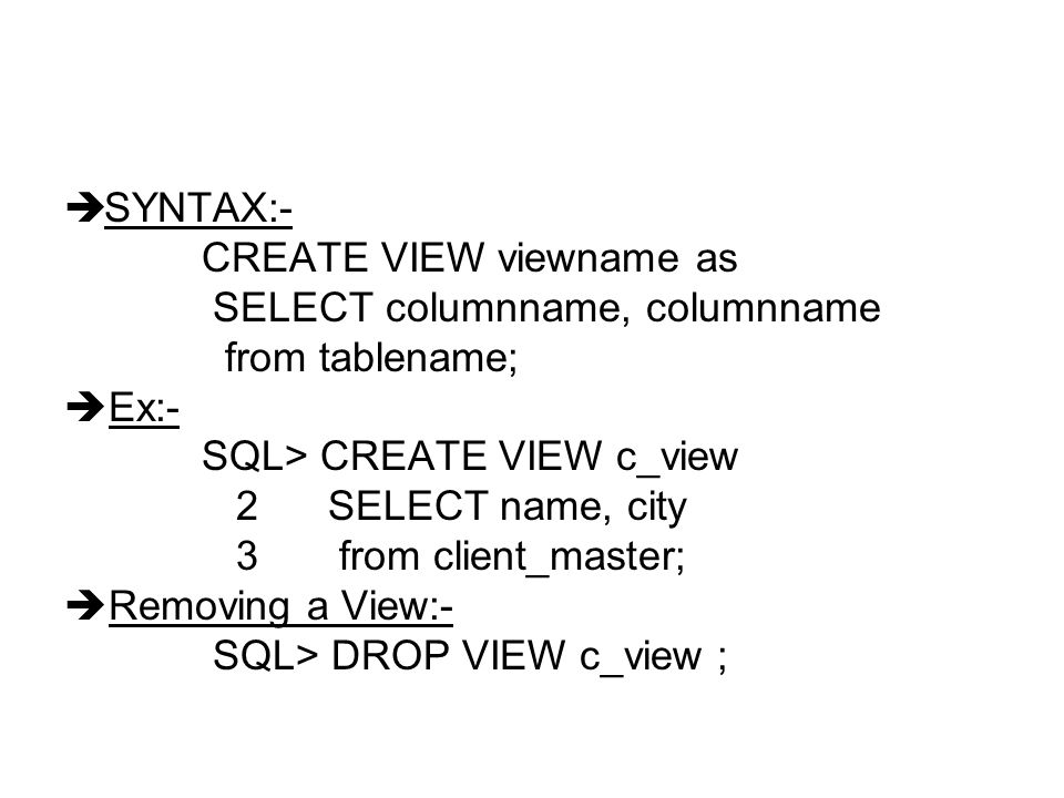 SYNTAX:- CREATE VIEW viewname as. SELECT columnname, columnname. from tablename; Ex:- SQL> CREATE VIEW c_view.