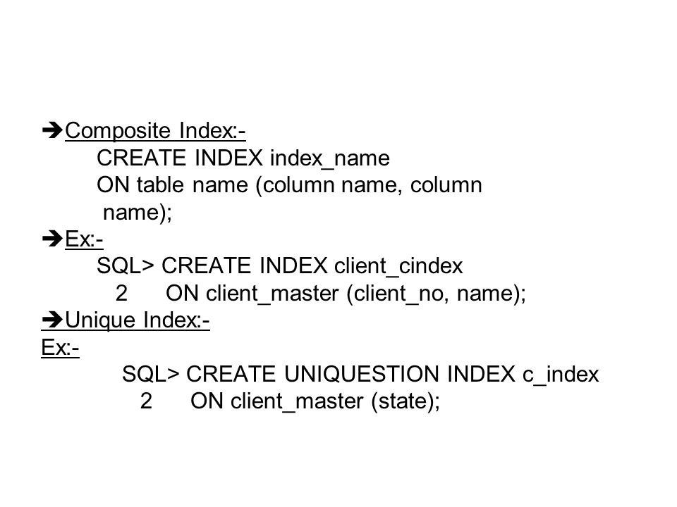 Composite Index:- CREATE INDEX index_name. ON table name (column name, column. name); Ex:- SQL> CREATE INDEX client_cindex.
