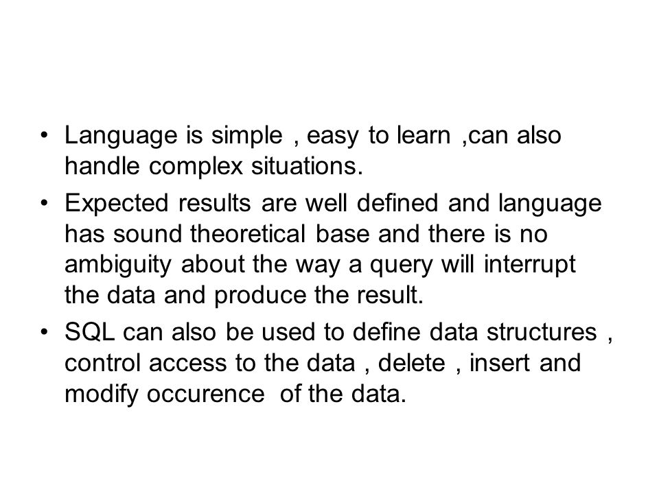 Language is simple , easy to learn ,can also handle complex situations.