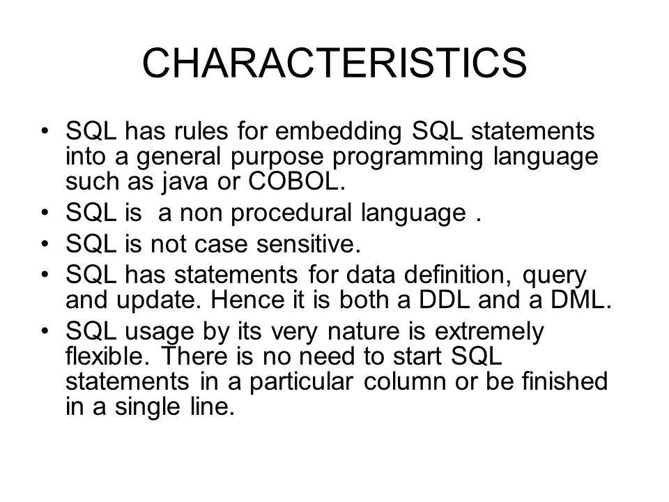 CHARACTERISTICS SQL has rules for embedding SQL statements into a general purpose programming language such as java or COBOL.