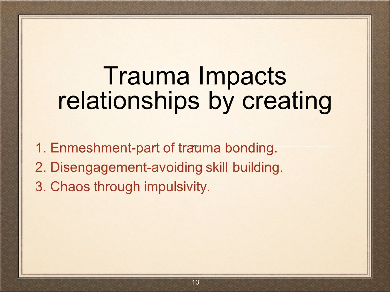 Trauma Impacts relationships by creating