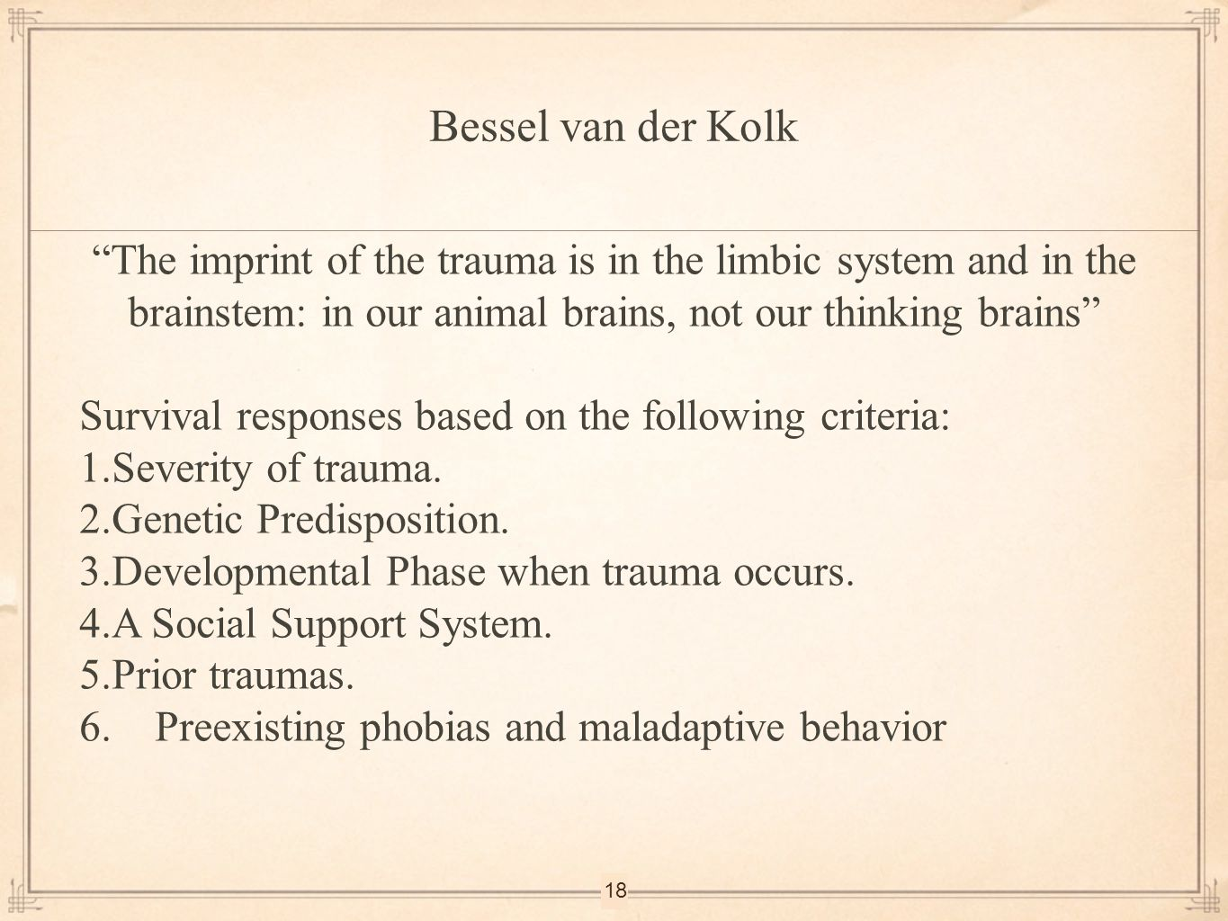 Bessel van der Kolk The imprint of the trauma is in the limbic system and in the brainstem: in our animal brains, not our thinking brains