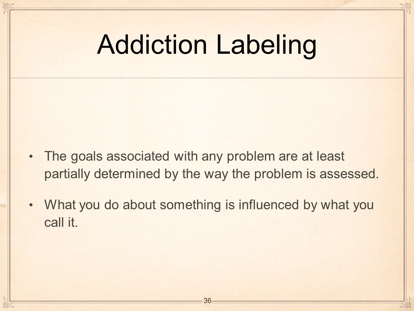 Addiction Labeling The goals associated with any problem are at least partially determined by the way the problem is assessed.