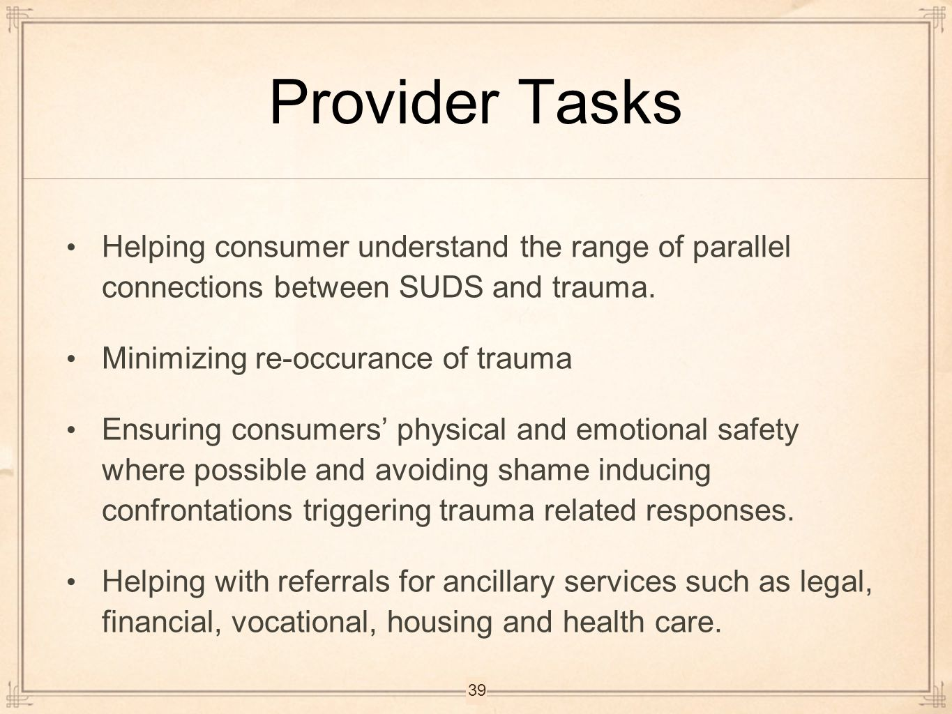 Provider Tasks Helping consumer understand the range of parallel connections between SUDS and trauma.