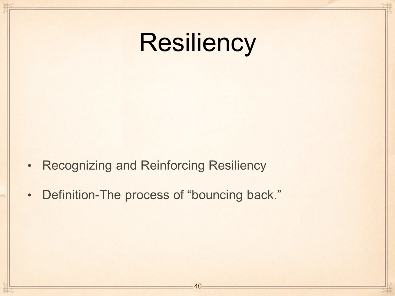 Resiliency Recognizing and Reinforcing Resiliency