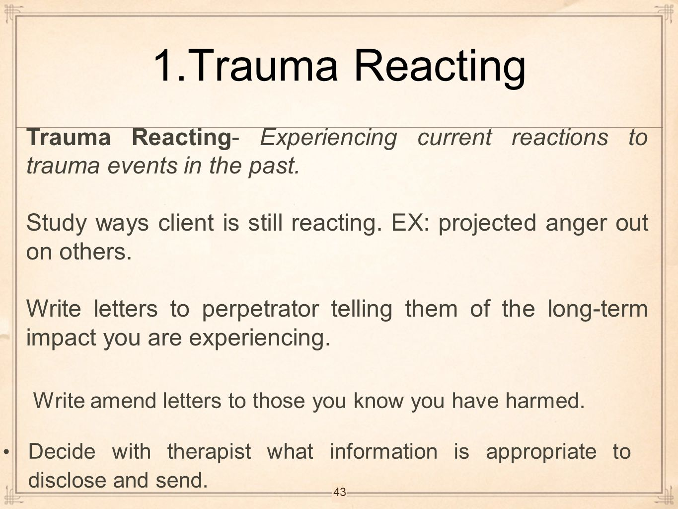 1.Trauma Reacting Trauma Reacting- Experiencing current reactions to trauma events in the past.