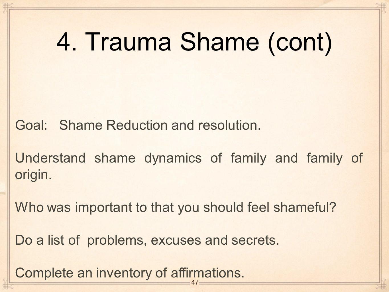 4. Trauma Shame (cont) Goal: Shame Reduction and resolution.