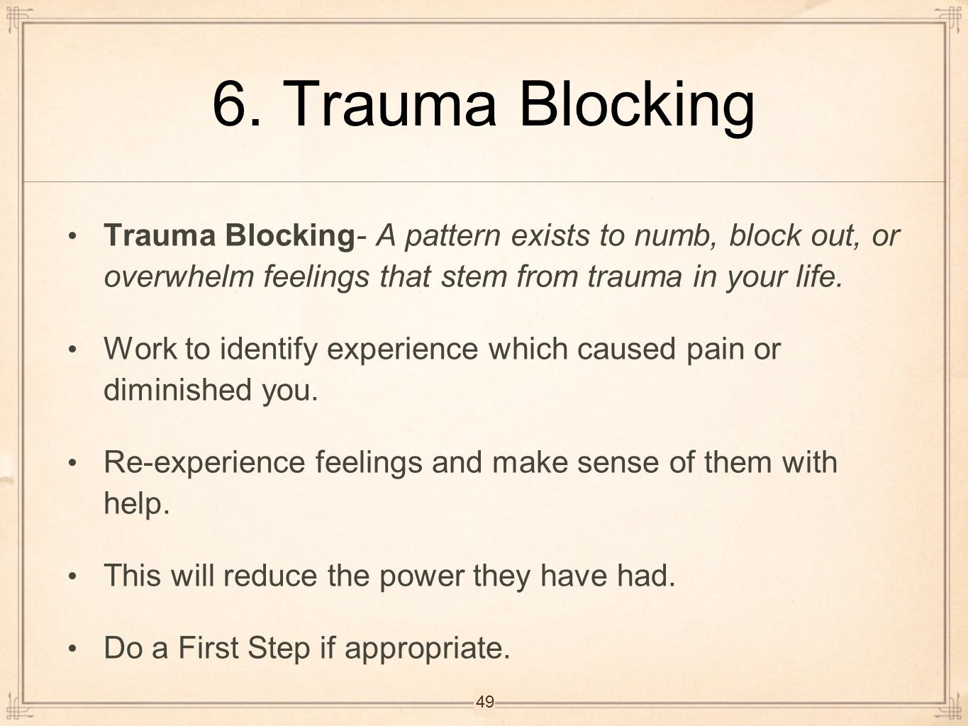 6. Trauma Blocking Trauma Blocking- A pattern exists to numb, block out, or overwhelm feelings that stem from trauma in your life.
