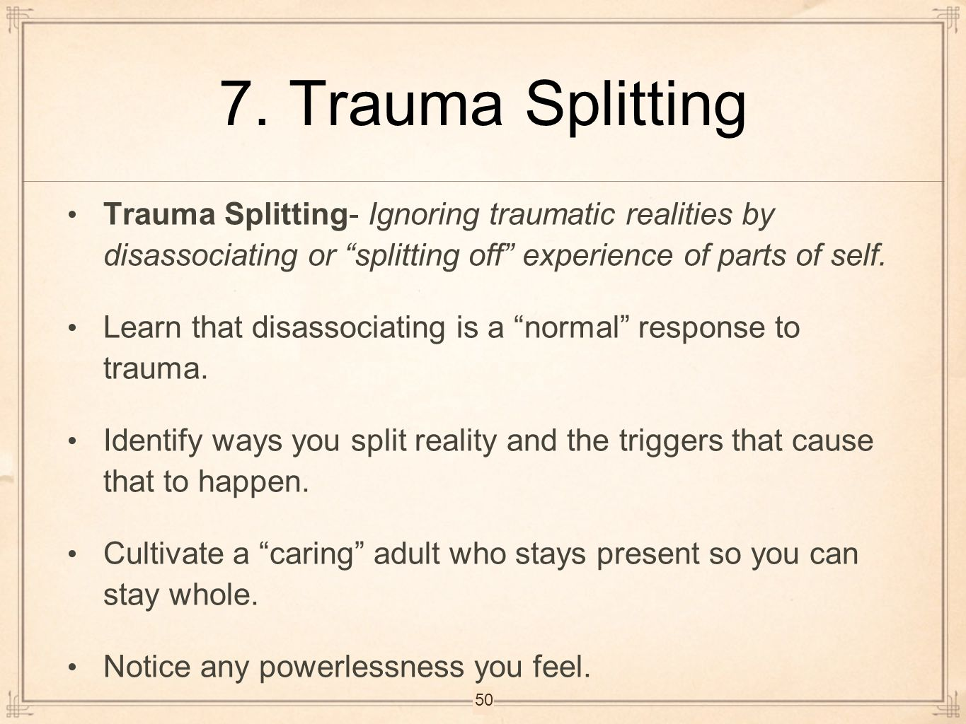 7. Trauma Splitting Trauma Splitting- Ignoring traumatic realities by disassociating or splitting off experience of parts of self.