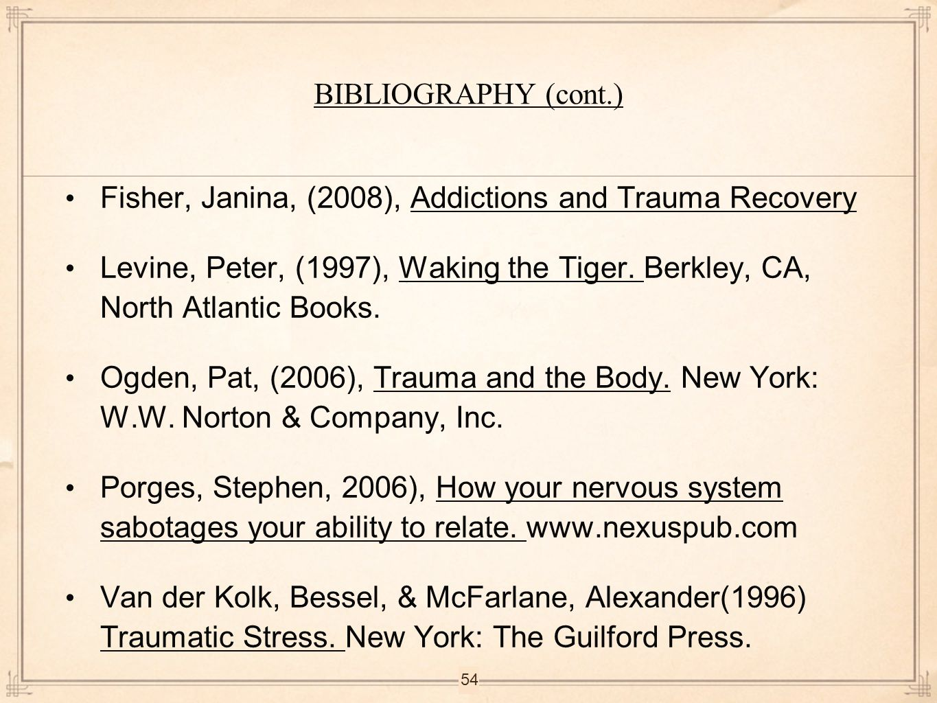 BIBLIOGRAPHY (cont.) Fisher, Janina, (2008), Addictions and Trauma Recovery.