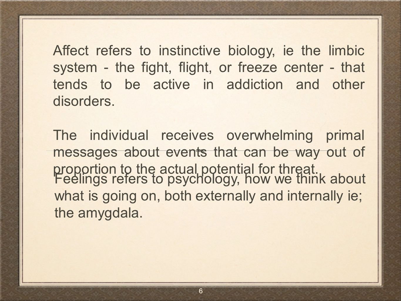 Feelings refers to psychology, how we think about