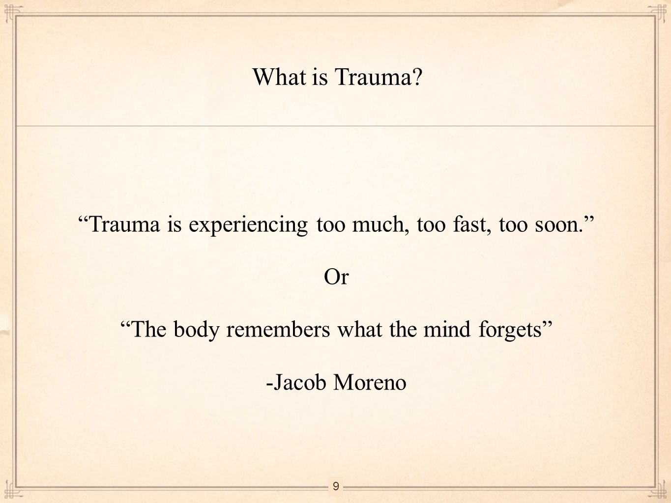 What is Trauma Trauma is experiencing too much, too fast, too soon.