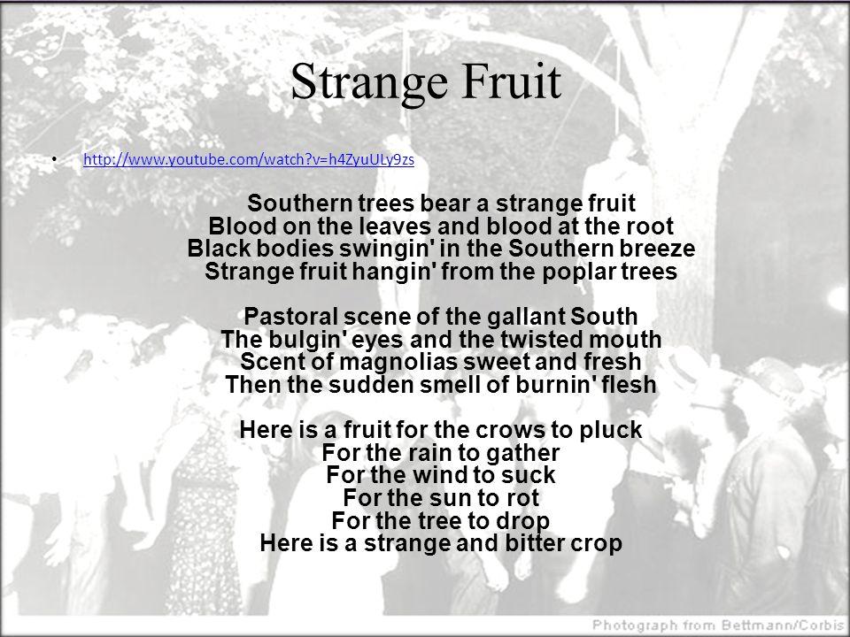 Strange Fruit http://www.youtube.com/watch v=h4ZyuULy9zs.